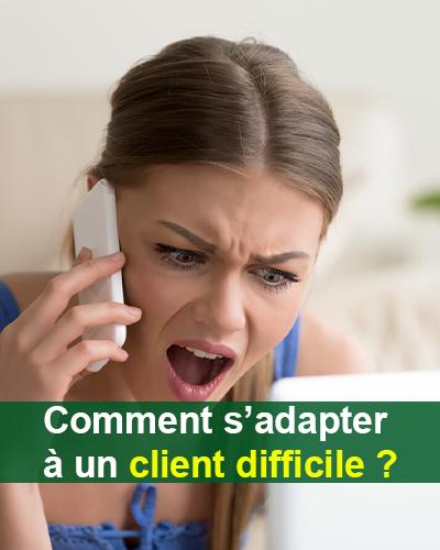 Comment s'adapter à un client difficile ?