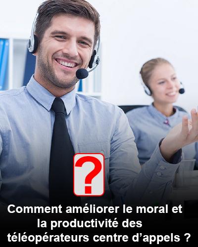 Comment améliorer le moral et la productivité des téléopérateurs centre d'appels ?